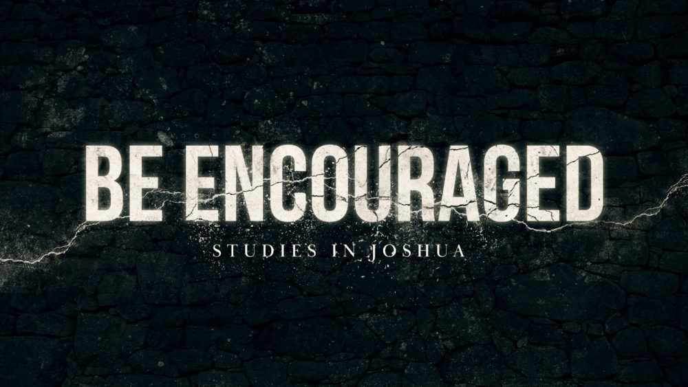 Be Encouraged - Studies in Joshua